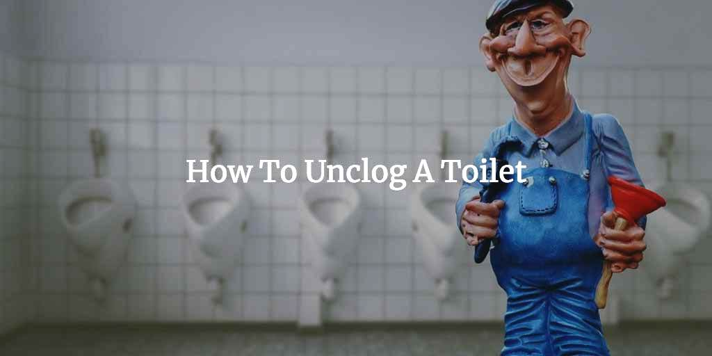 how-to-unclog-your-toilet-in-5-methods-without-any-professional-help